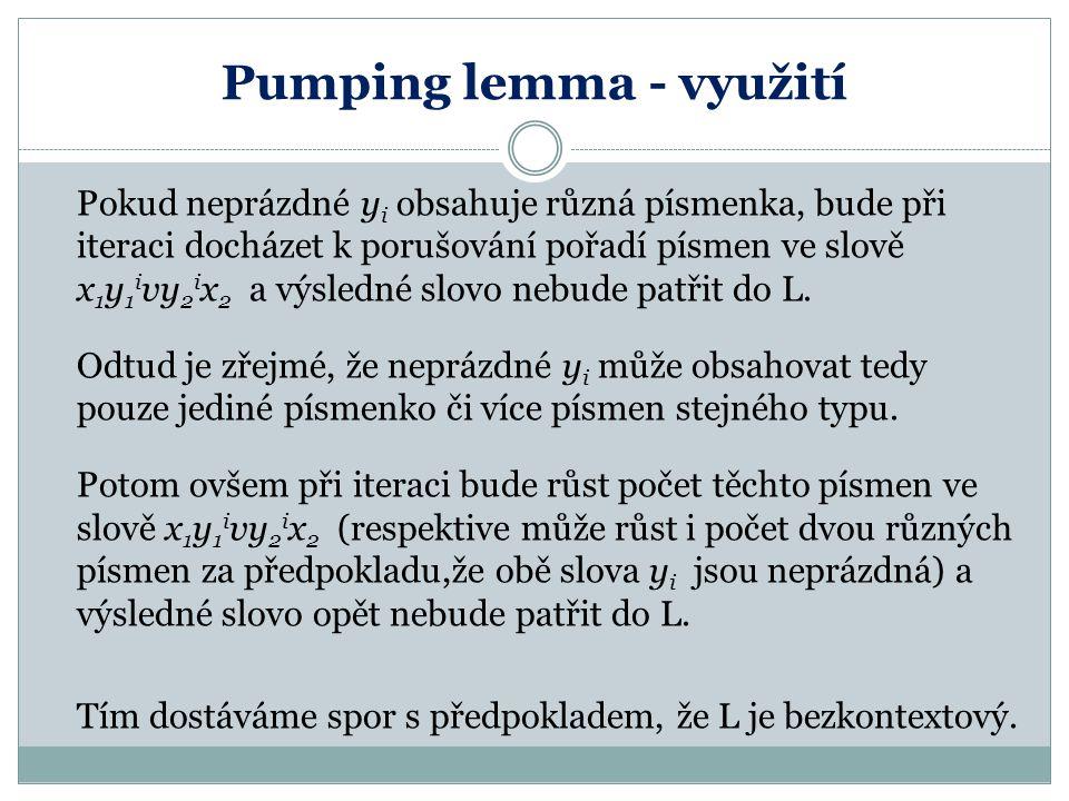Pumping lemma - využití Pokud neprázdné y i obsahuje různá písmenka, bude při iteraci docházet k porušování pořadí písmen ve slově x 1 y 1 i vy 2 i x
