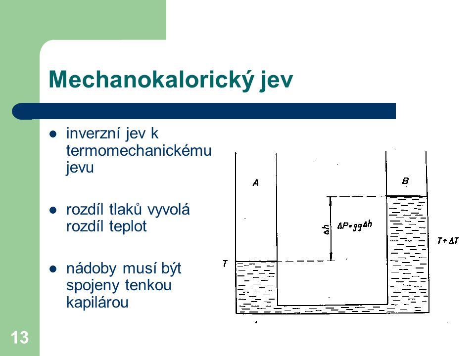 13 Mechanokalorický jev inverzní jev k termomechanickému jevu rozdíl tlaků vyvolá rozdíl teplot nádoby musí být spojeny tenkou kapilárou