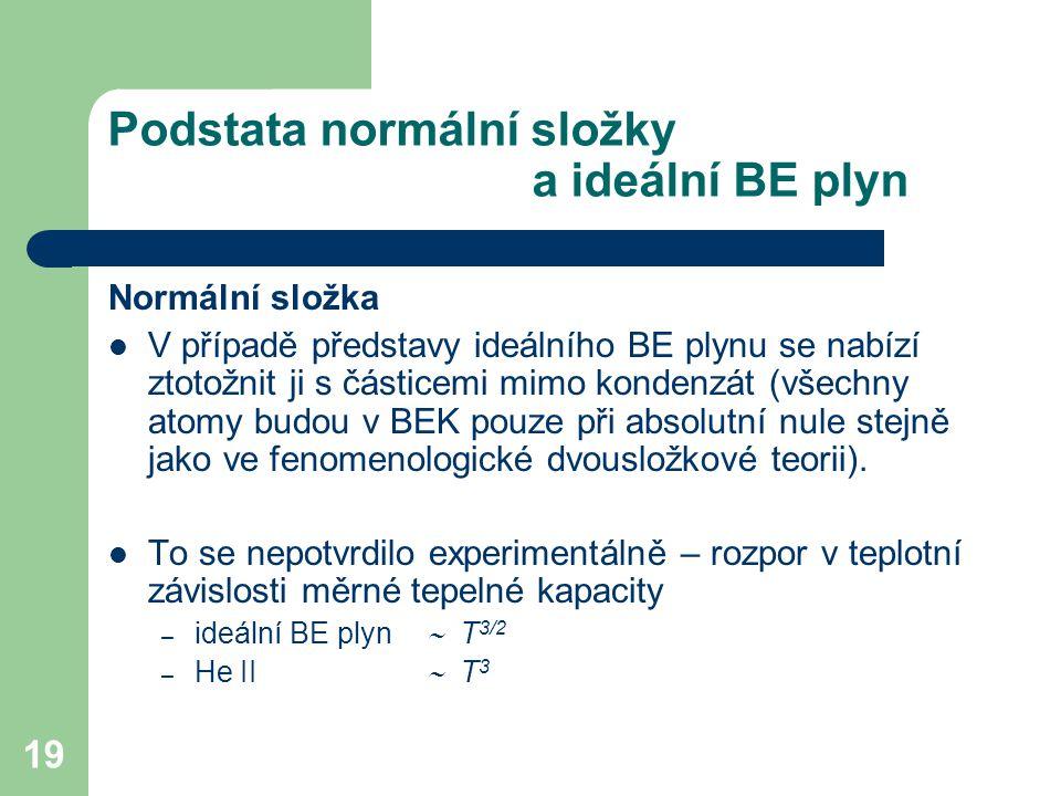 19 Podstata normální složky a ideální BE plyn Normální složka V případě představy ideálního BE plynu se nabízí ztotožnit ji s částicemi mimo kondenzát