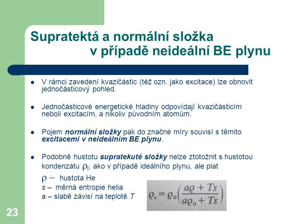 23 Supratektá a normální složka v případě neideální BE plynu V rámci zavedení kvazičástic (též ozn. jako excitace) lze obnovit jednočásticový pohled.