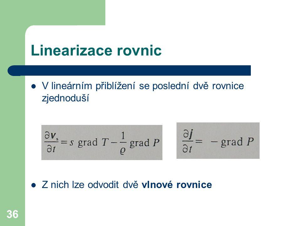 36 Linearizace rovnic V lineárním přiblížení se poslední dvě rovnice zjednoduší Z nich lze odvodit dvě vlnové rovnice