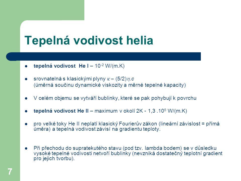 7 Tepelná vodivost helia tepelná vodivost He I – 10 -2 W/(m.K) srovnatelná s klasickými plyny  (5/2) .c (úměrná součinu dynamické viskozity a měrn