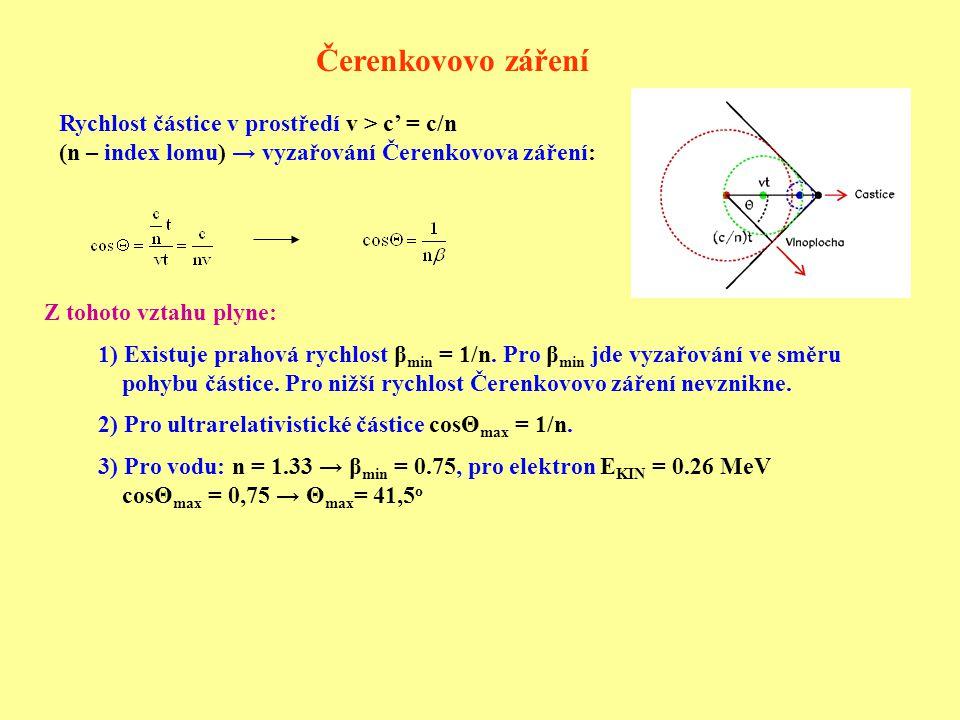 Čerenkovovo záření Rychlost částice v prostředí v > c' = c/n (n – index lomu) → vyzařování Čerenkovova záření: Z tohoto vztahu plyne: 1) Existuje prah