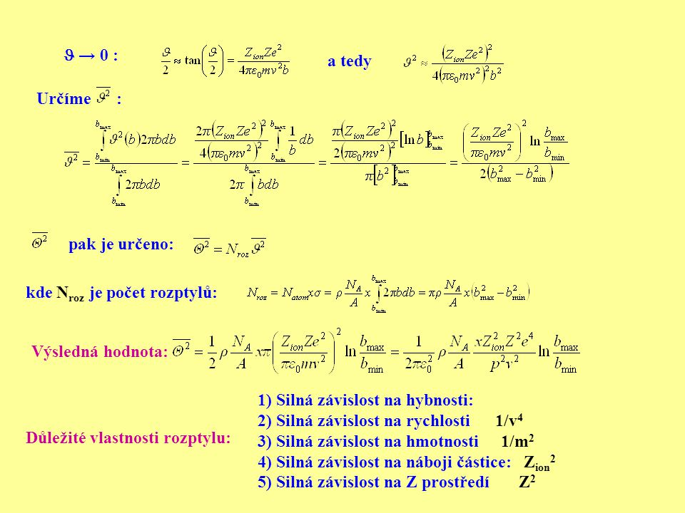 → 0 : a tedy Určíme : kde N roz je počet rozptylů: pak je určeno: Výsledná hodnota: 1) Silná závislost na hybnosti: 2) Silná závislost na rychlosti 1/