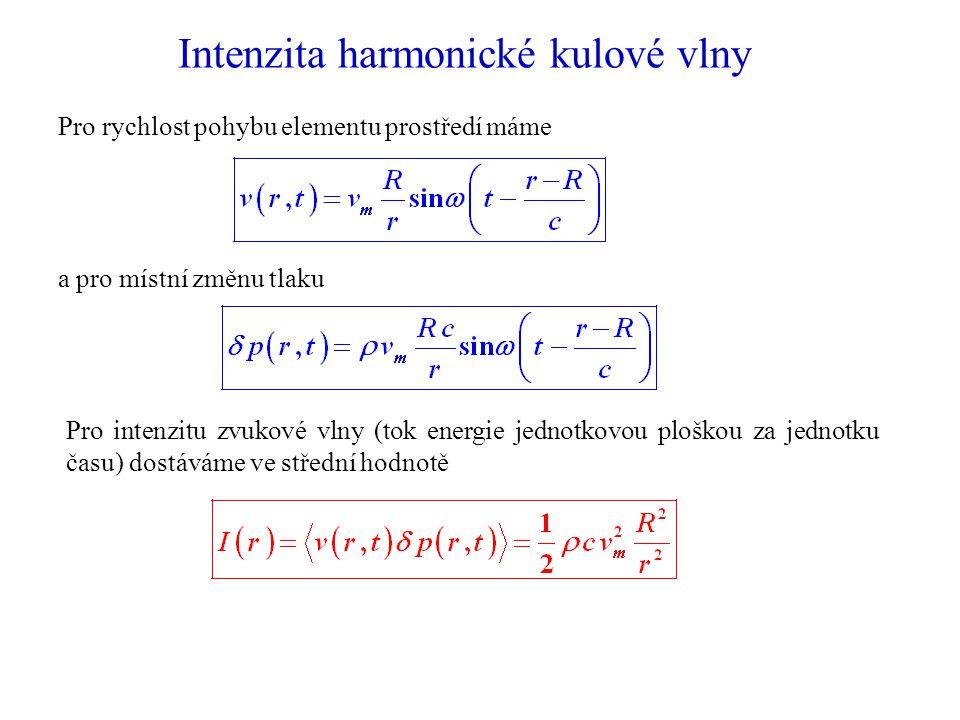 Intenzita harmonické kulové vlny Pro rychlost pohybu elementu prostředí máme a pro místní změnu tlaku Pro intenzitu zvukové vlny (tok energie jednotkovou ploškou za jednotku času) dostáváme ve střední hodnotě