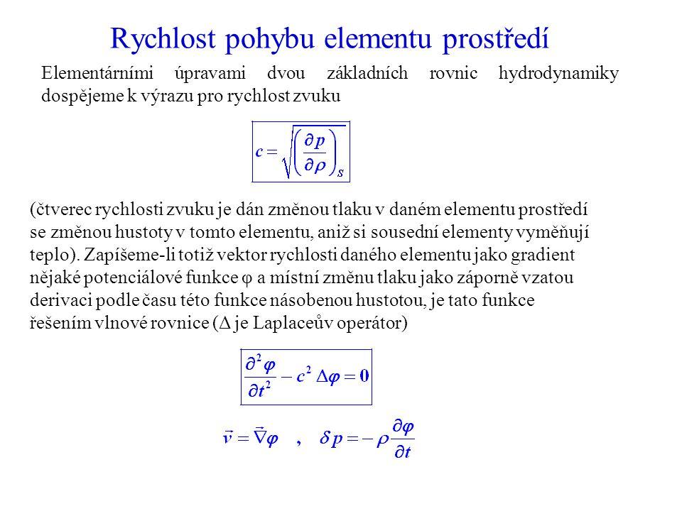 Rychlost pohybu elementu prostředí Elementárními úpravami dvou základních rovnic hydrodynamiky dospějeme k výrazu pro rychlost zvuku (čtverec rychlosti zvuku je dán změnou tlaku v daném elementu prostředí se změnou hustoty v tomto elementu, aniž si sousední elementy vyměňují teplo).