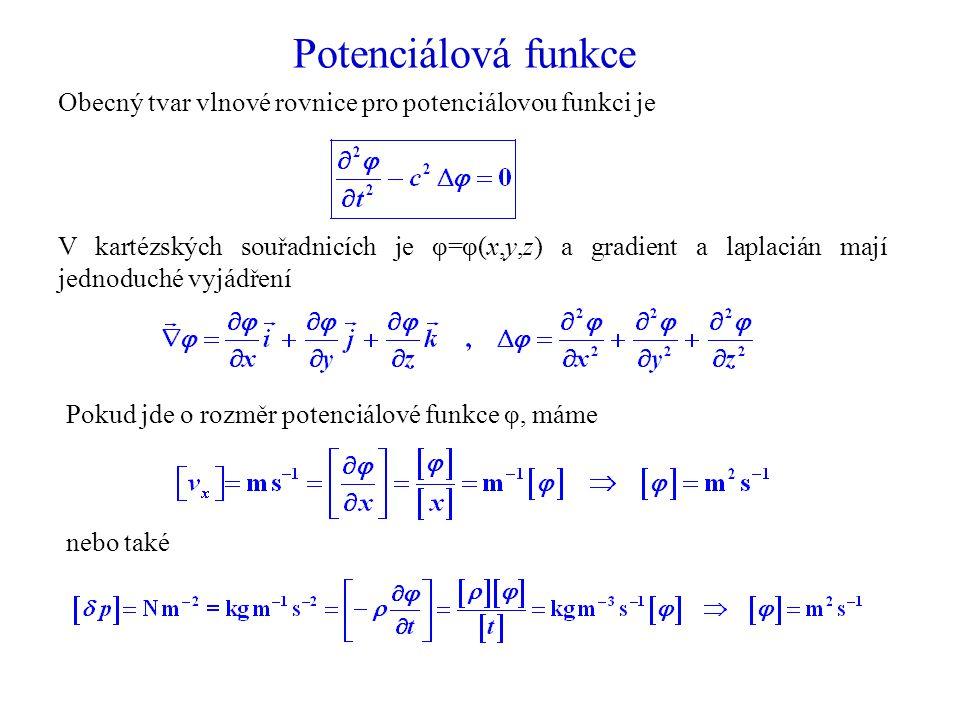 Potenciálová funkce Obecný tvar vlnové rovnice pro potenciálovou funkci je V kartézských souřadnicích je φ=φ(x,y,z) a gradient a laplacián mají jednoduché vyjádření Pokud jde o rozměr potenciálové funkce φ, máme nebo také