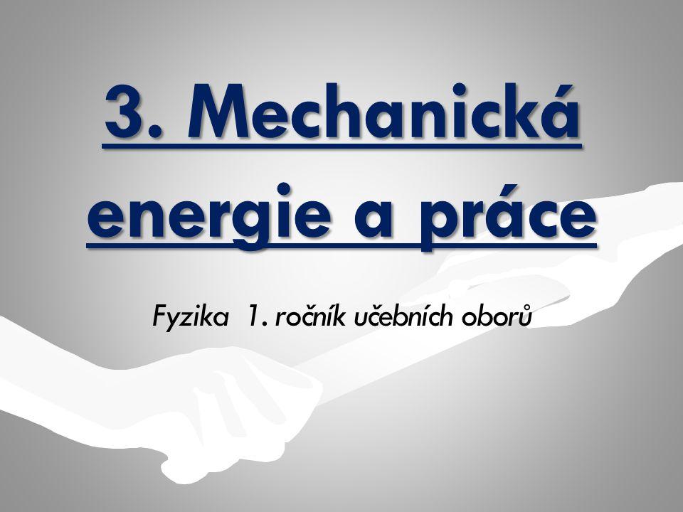 3. Mechanická energie a práce Fyzika 1. ročník učebních oborů
