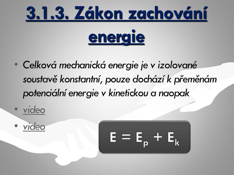 3.1.3. Zákon zachování energie Celková mechanická energie je v izolované soustavě konstantní, pouze dochází k přeměnám potenciální energie v kineticko