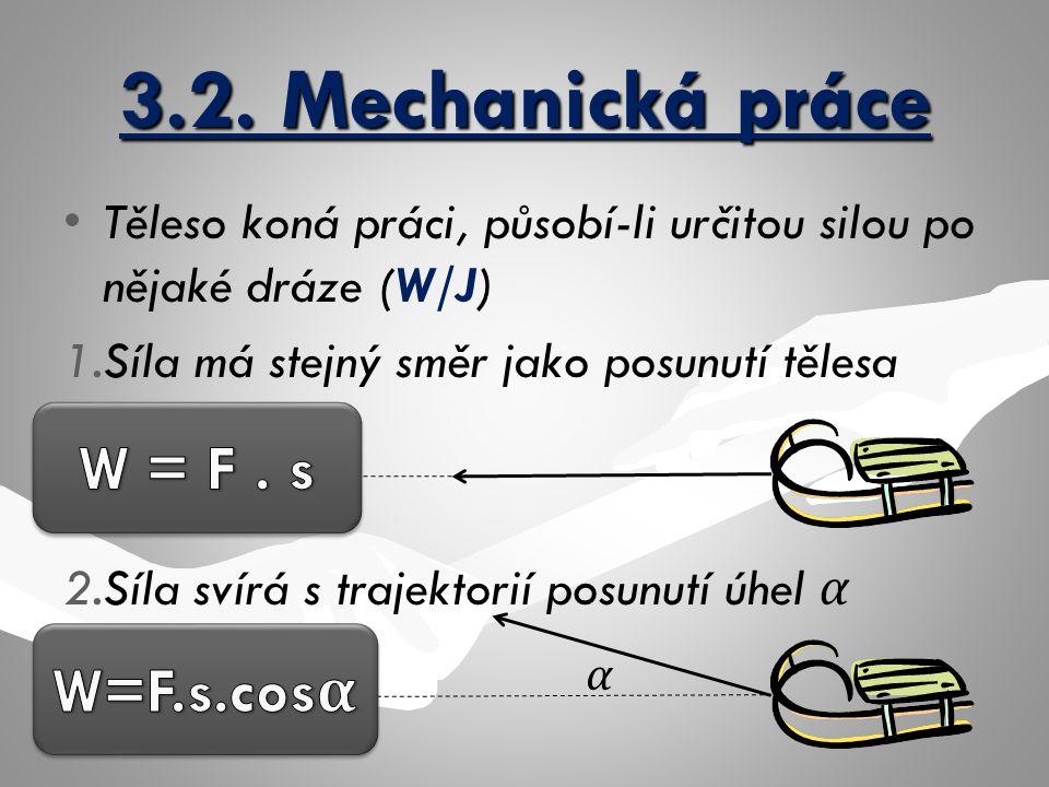 3.2. Mechanická práce Těleso koná práci, působí-li určitou silou po nějaké dráze (W/J) 1. 1.Síla má stejný směr jako posunutí tělesa 2. 2.Síla svírá s