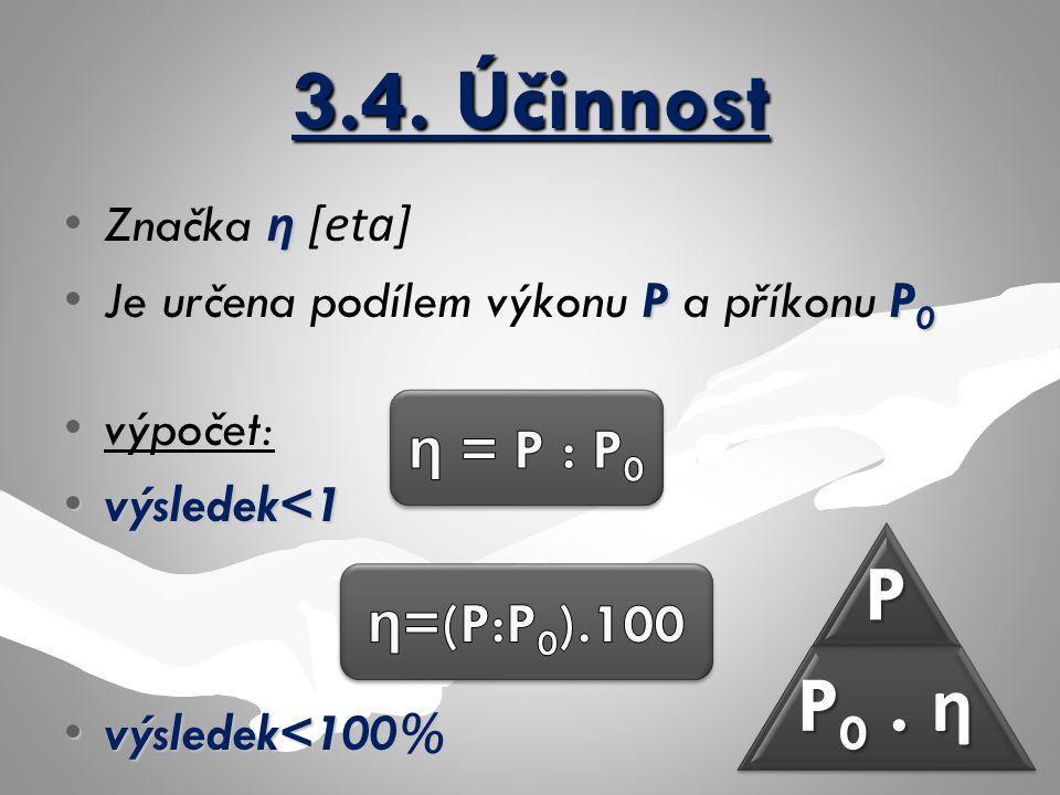 3.4. Účinnost ηZnačka η [eta] PP 0Je určena podílem výkonu P a příkonu P 0 výpočet: výsledek<1výsledek<1 výsledek<100%výsledek<100%P P0. η