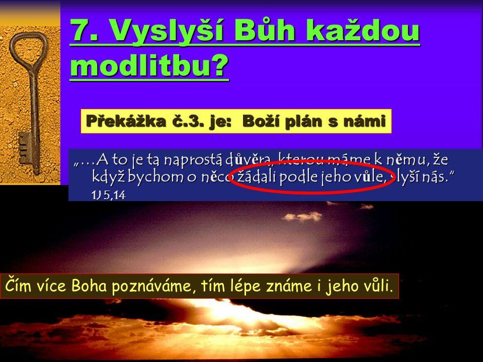 """7. Vyslyší Bůh každou modlitbu? """"…Prosíte sice, ale nedostáváte, protože prosíte nedob ř e: jde vám o vaše vášn ě. """" Jk 4,3 Překážka č.2. je: špatná m"""