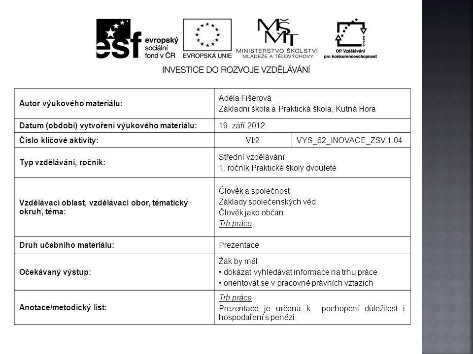 Autor výukového materiálu: Adéla Fišerová Základní škola a Praktická škola, Kutná Hora Datum (období) vytvoření výukového materiálu:19. září 2012 Čísl