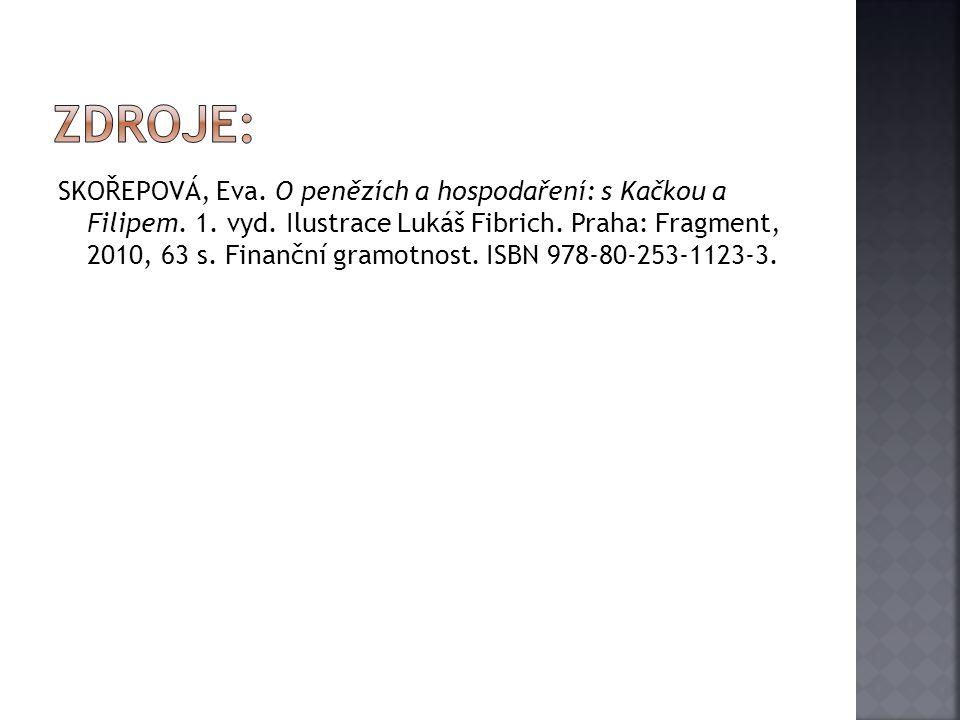 SKOŘEPOVÁ, Eva. O penězích a hospodaření: s Kačkou a Filipem. 1. vyd. Ilustrace Lukáš Fibrich. Praha: Fragment, 2010, 63 s. Finanční gramotnost. ISBN