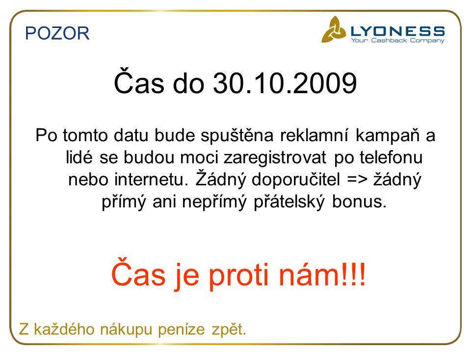 POZOR Čas do 30.10.2009 Po tomto datu bude spuštěna reklamní kampaň a lidé se budou moci zaregistrovat po telefonu nebo internetu. Žádný doporučitel =