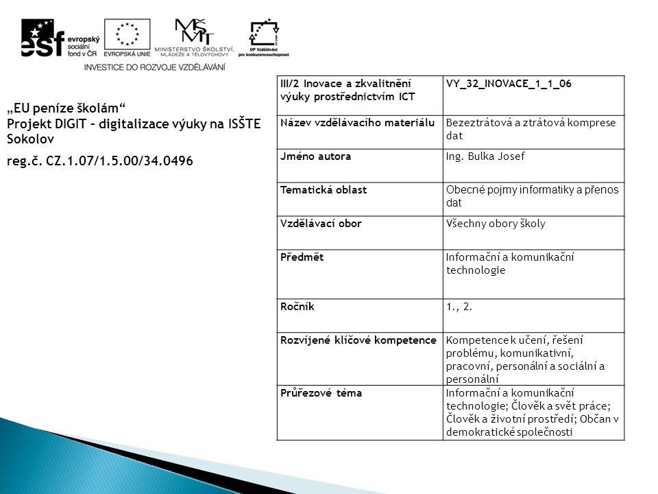 III/2 Inovace a zkvalitnění výuky prostřednictvím ICT VY_32_INOVACE_1_1_06 Název vzdělávacího materiáluBezeztrátová a ztrátová komprese dat Jméno autoraIng.