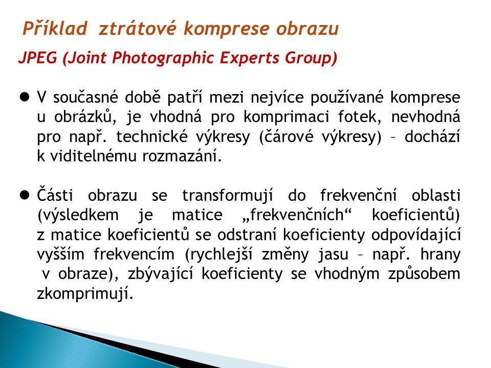 Příklad ztrátové komprese obrazu JPEG (Joint Photographic Experts Group) V současné době patří mezi nejvíce používané komprese u obrázků, je vhodná pro komprimaci fotek, nevhodná pro např.