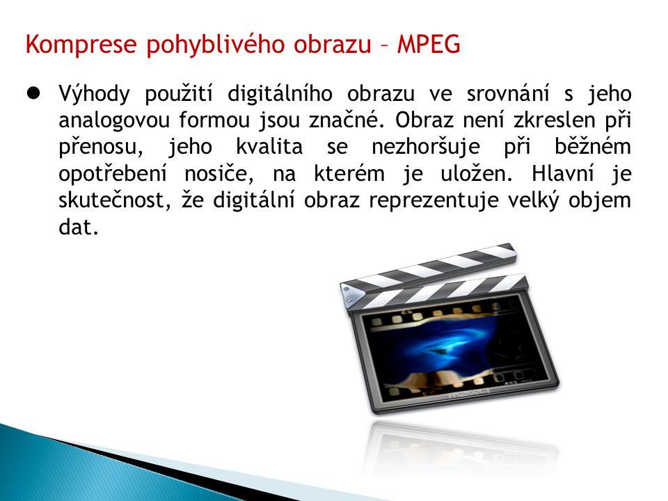 Komprese pohyblivého obrazu – MPEG Výhody použití digitálního obrazu ve srovnání s jeho analogovou formou jsou značné.