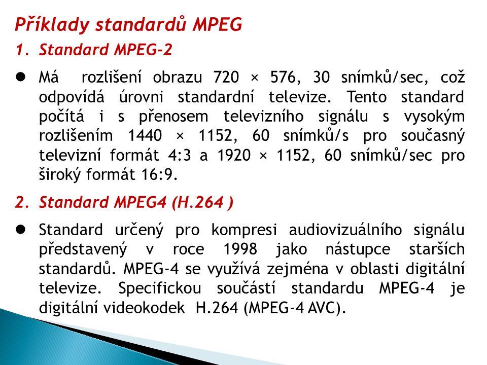 Příklady standardů MPEG 1.Standard MPEG-2 Má rozlišení obrazu 720 × 576, 30 snímků/sec, což odpovídá úrovni standardní televize.