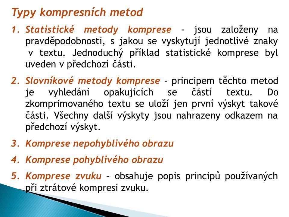 Typy kompresních metod 1.Statistické metody komprese - jsou založeny na pravděpodobnosti, s jakou se vyskytují jednotlivé znaky v textu.