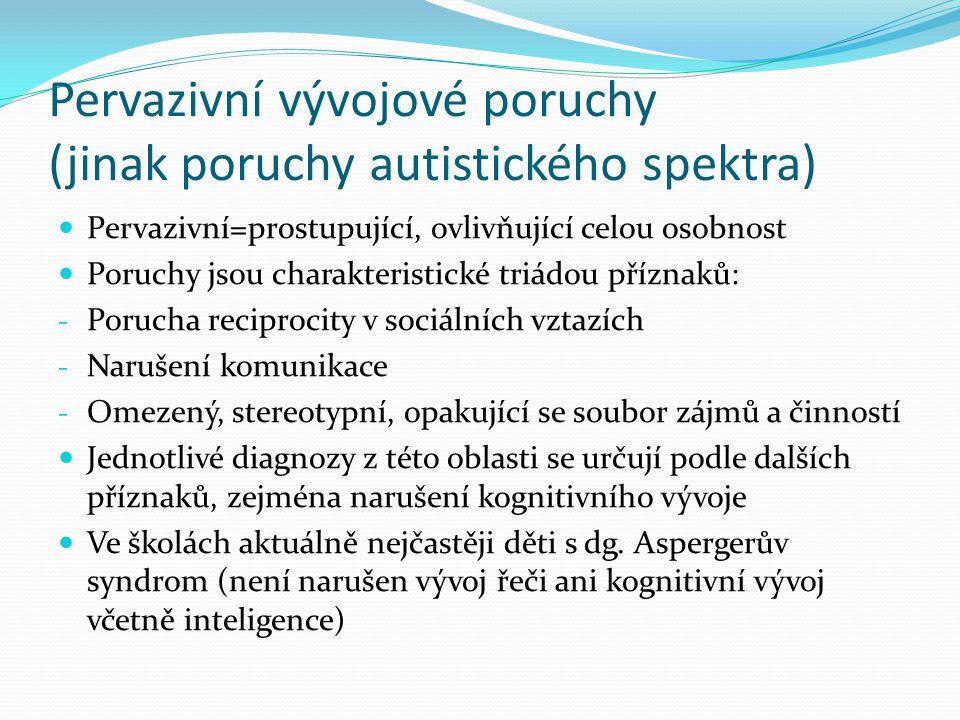 Pervazivní vývojové poruchy (jinak poruchy autistického spektra) Pervazivní=prostupující, ovlivňující celou osobnost Poruchy jsou charakteristické tri