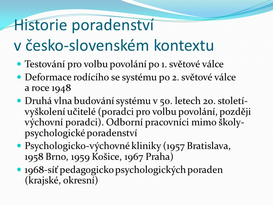 Historie poradenství v česko-slovenském kontextu Testování pro volbu povolání po 1. světové válce Deformace rodícího se systému po 2. světové válce a