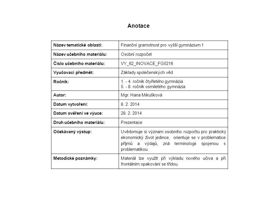 Anotace Název tematické oblasti: Finanční gramotnost pro vyšší gymnázium 1 Název učebního materiálu: Osobní rozpočet Číslo učebního materiálu: VY_62_I
