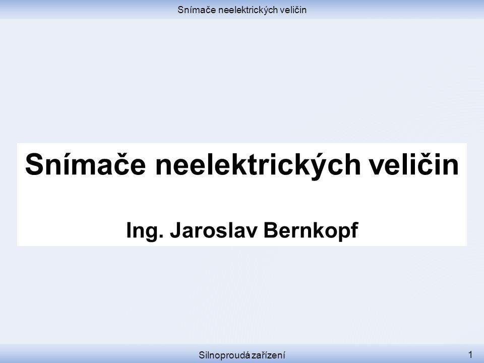 Snímače neelektrických veličin Silnoproudá zařízení 1 Snímače neelektrických veličin Ing. Jaroslav Bernkopf