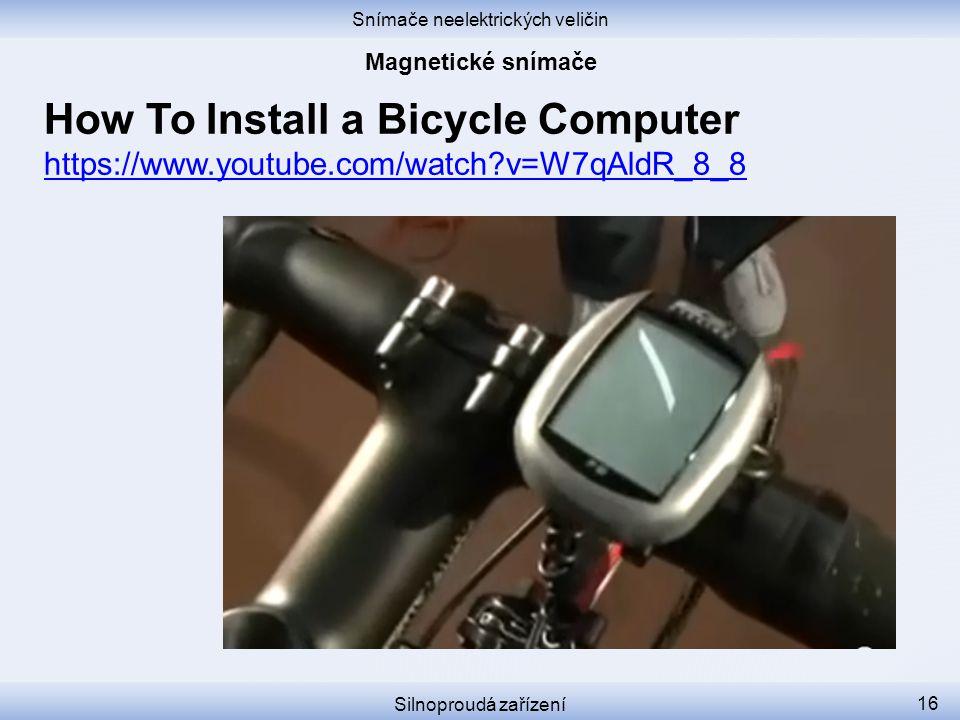 Snímače neelektrických veličin Silnoproudá zařízení 16 How To Install a Bicycle Computer https://www.youtube.com/watch?v=W7qAldR_8_8