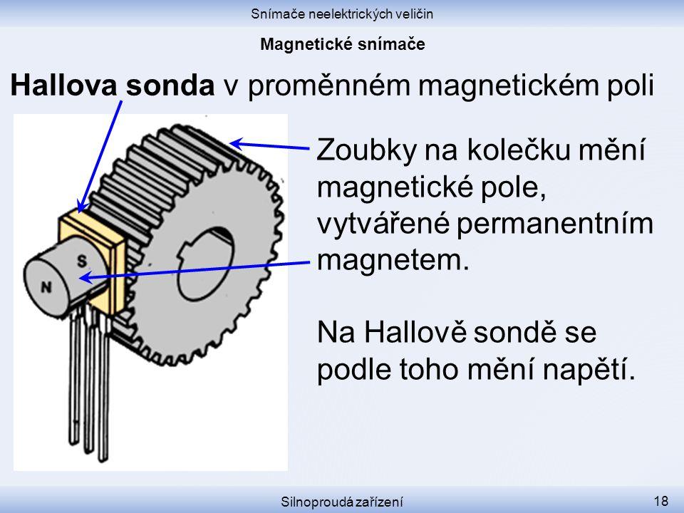 Snímače neelektrických veličin Silnoproudá zařízení 18 Hallova sonda v proměnném magnetickém poli Zoubky na kolečku mění magnetické pole, vytvářené pe