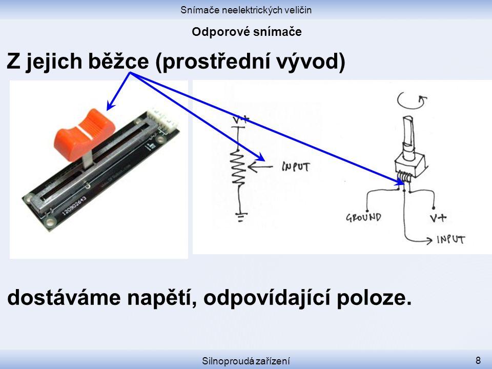 Snímače neelektrických veličin Silnoproudá zařízení 8 Z jejich běžce (prostřední vývod) dostáváme napětí, odpovídající poloze.