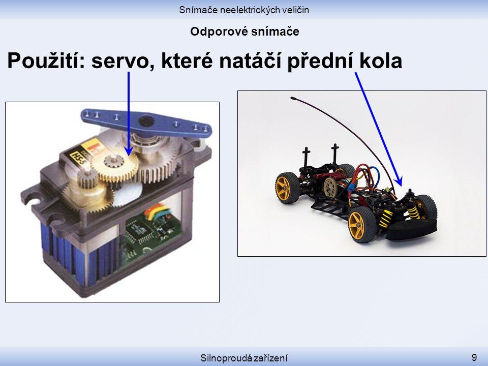 Snímače neelektrických veličin Silnoproudá zařízení 9 Použití: servo, které natáčí přední kola