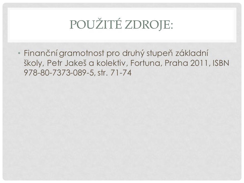 POUŽITÉ ZDROJE: Finanční gramotnost pro druhý stupeň základní školy, Petr Jakeš a kolektiv, Fortuna, Praha 2011, ISBN 978-80-7373-089-5, str.