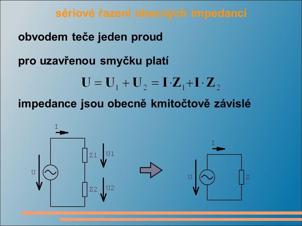 sériové řazení obecných impedancí obvodem teče jeden proud pro uzavřenou smyčku platí impedance jsou obecně kmitočtově závislé