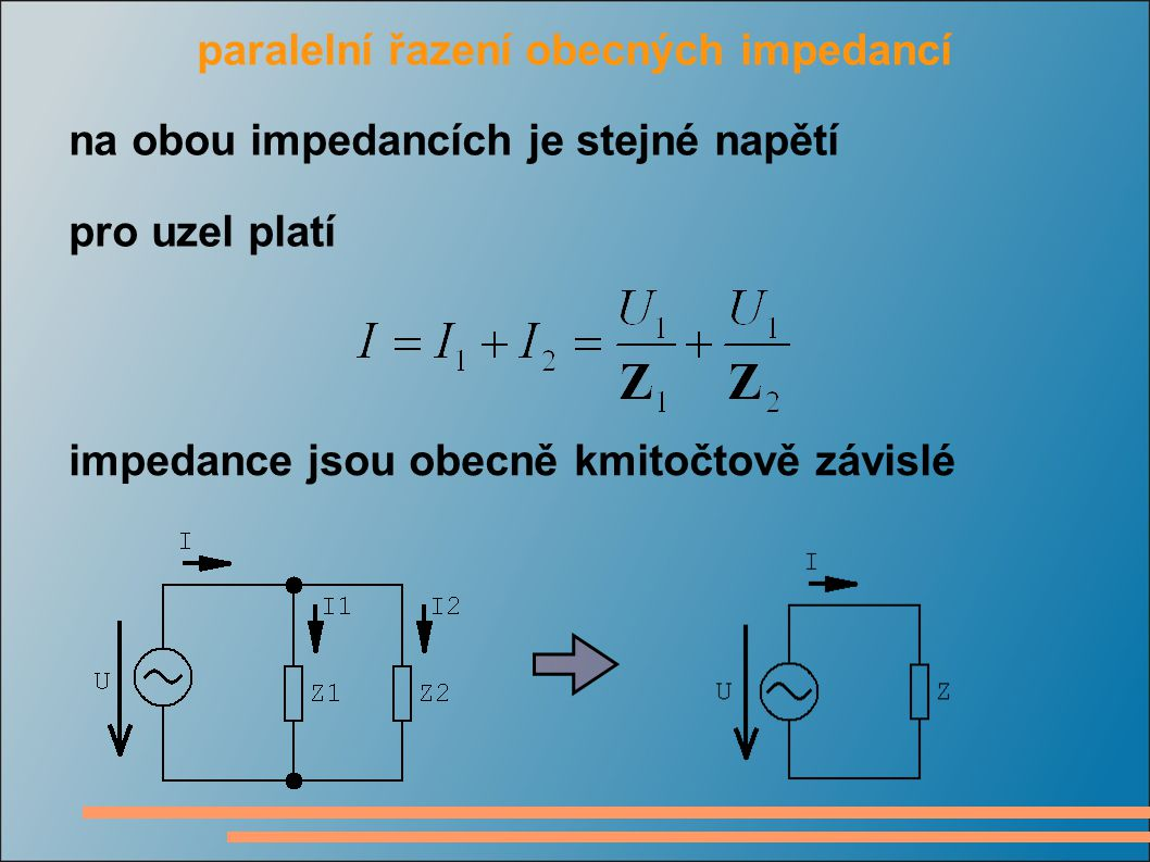 paralelní řazení obecných impedancí na obou impedancích je stejné napětí pro uzel platí impedance jsou obecně kmitočtově závislé