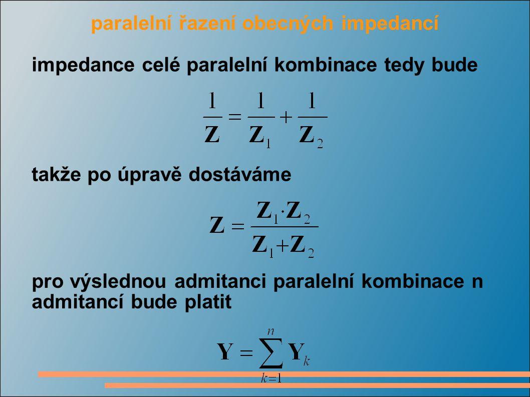 paralelní řazení obecných impedancí impedance celé paralelní kombinace tedy bude takže po úpravě dostáváme pro výslednou admitanci paralelní kombinace n admitancí bude platit