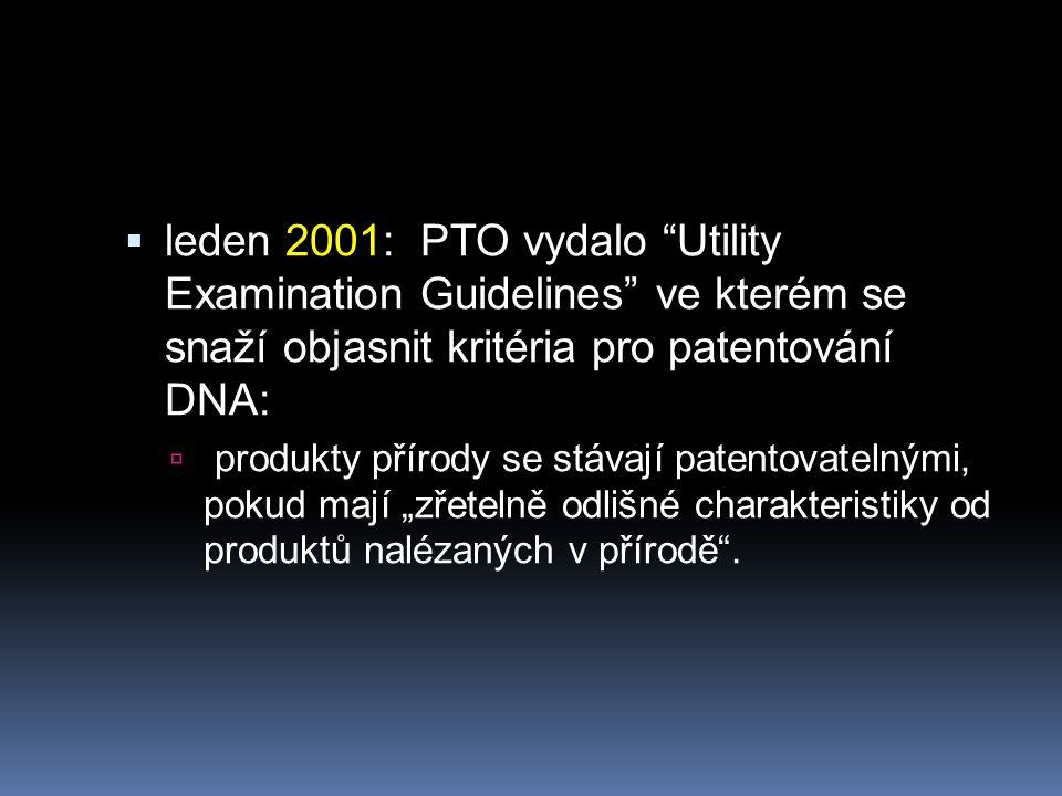 """ leden 2001: PTO vydalo Utility Examination Guidelines ve kterém se snaží objasnit kritéria pro patentování DNA:  produkty přírody se stávají patentovatelnými, pokud mají """"zřetelně odlišné charakteristiky od produktů nalézaných v přírodě ."""