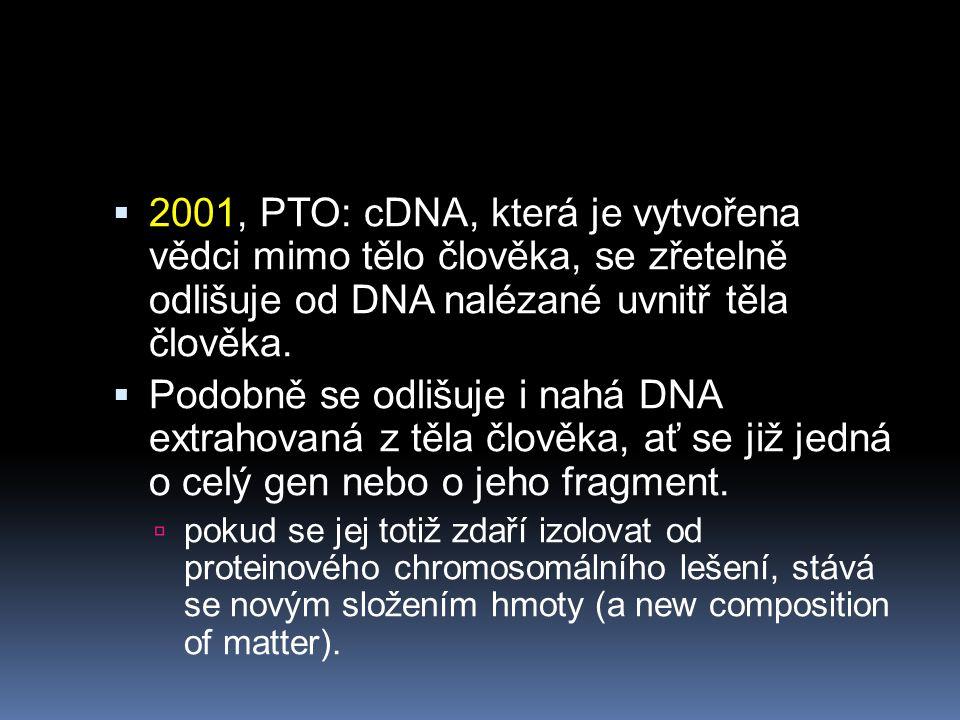  2001, PTO: cDNA, která je vytvořena vědci mimo tělo člověka, se zřetelně odlišuje od DNA nalézané uvnitř těla člověka.