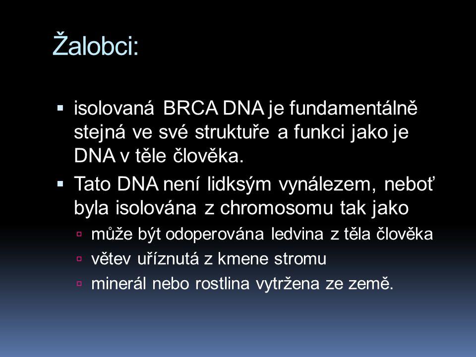 Žalobci:  isolovaná BRCA DNA je fundamentálně stejná ve své struktuře a funkci jako je DNA v těle člověka.