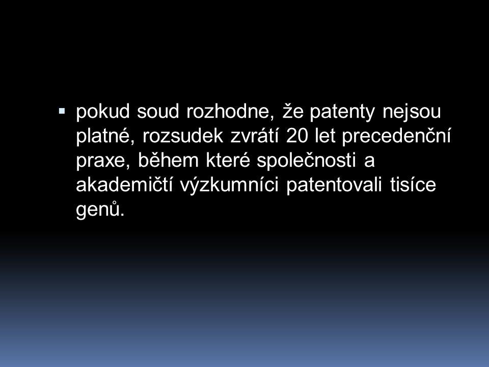  pokud soud rozhodne, že patenty nejsou platné, rozsudek zvrátí 20 let precedenční praxe, během které společnosti a akademičtí výzkumníci patentovali tisíce genů.