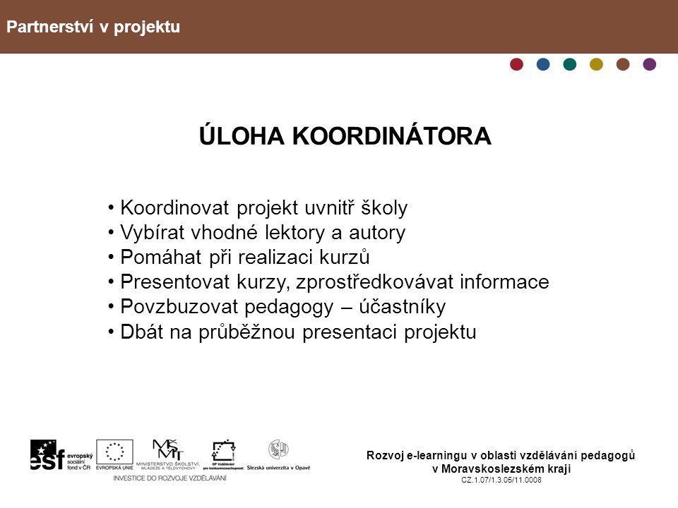 Partnerství v projektu Rozvoj e-learningu v oblasti vzdělávání pedagogů v Moravskoslezském kraji CZ.1.07/1.3.05/11.0008 ÚLOHA KOORDINÁTORA Koordinovat