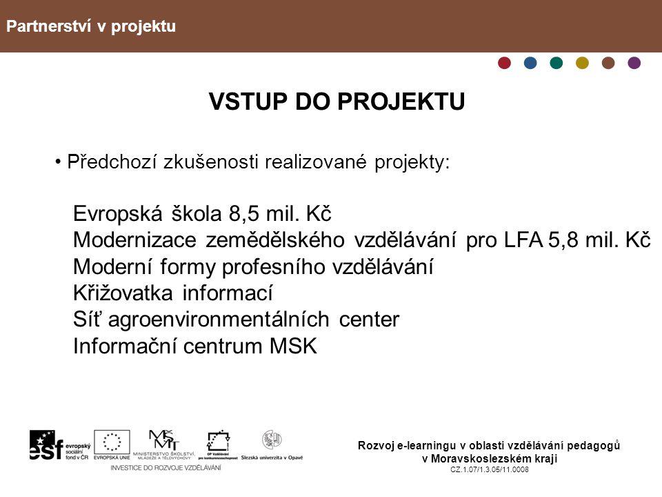 Partnerství v projektu Rozvoj e-learningu v oblasti vzdělávání pedagogů v Moravskoslezském kraji CZ.1.07/1.3.05/11.0008 VSTUP DO PROJEKTU Předchozí zk
