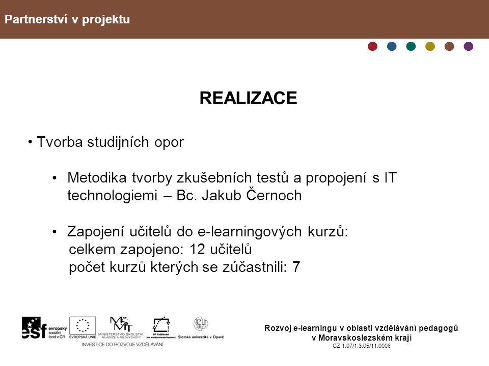 Partnerství v projektu Rozvoj e-learningu v oblasti vzdělávání pedagogů v Moravskoslezském kraji CZ.1.07/1.3.05/11.0008 REALIZACE Tvorba studijních op