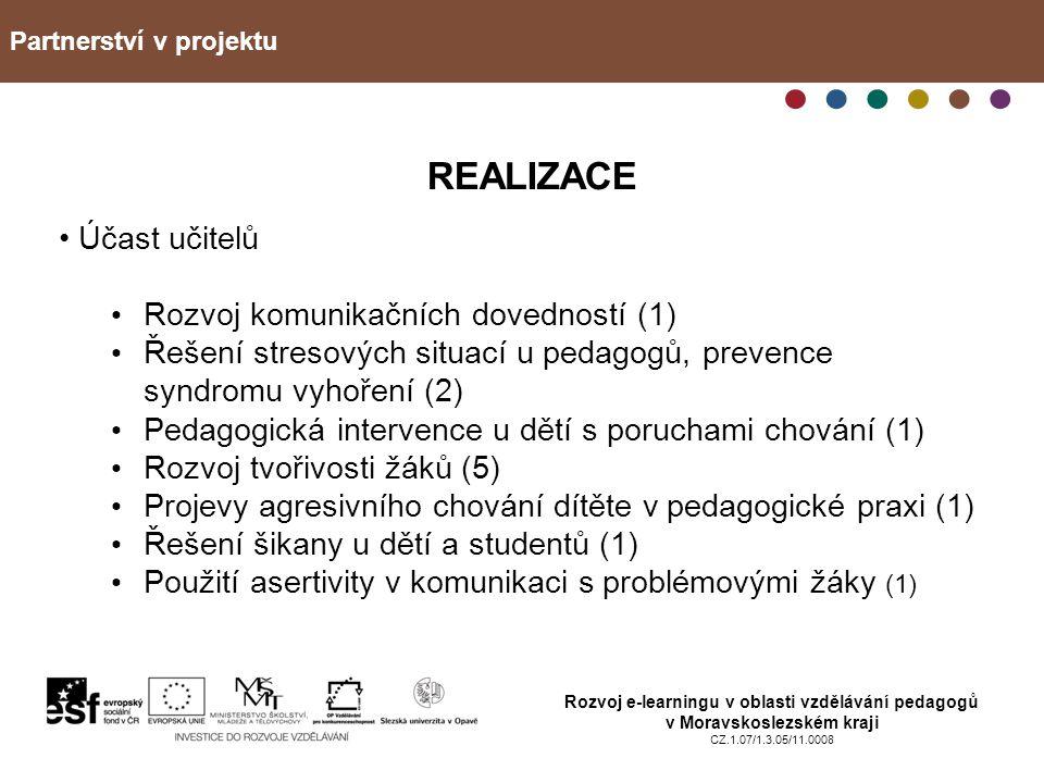 Partnerství v projektu Rozvoj e-learningu v oblasti vzdělávání pedagogů v Moravskoslezském kraji CZ.1.07/1.3.05/11.0008 REALIZACE Účast učitelů Rozvoj