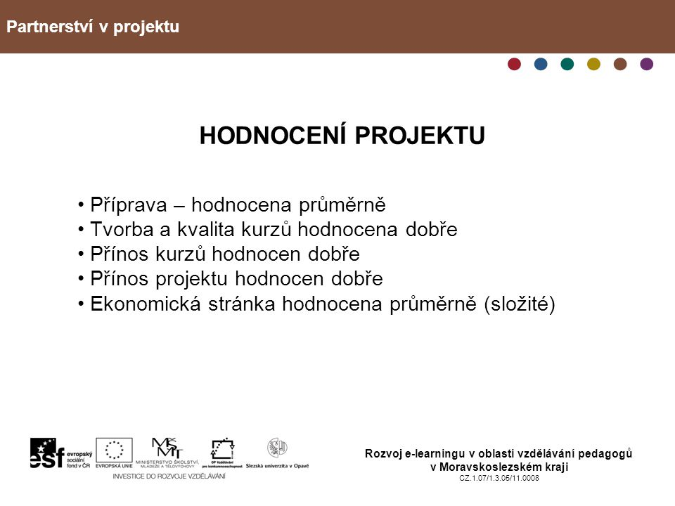 Partnerství v projektu Rozvoj e-learningu v oblasti vzdělávání pedagogů v Moravskoslezském kraji CZ.1.07/1.3.05/11.0008 HODNOCENÍ PROJEKTU Příprava –