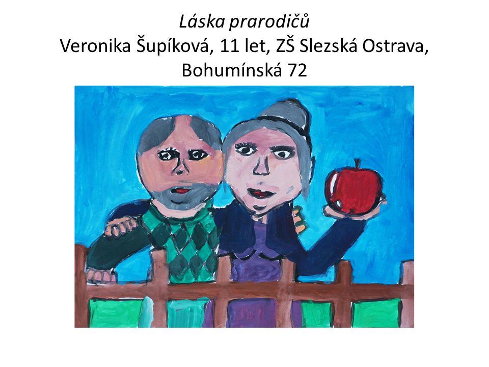 Láska prarodičů Veronika Šupíková, 11 let, ZŠ Slezská Ostrava, Bohumínská 72