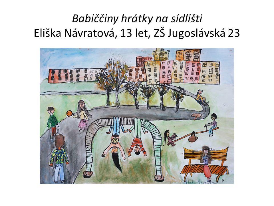 Babiččiny hrátky na sídlišti Eliška Návratová, 13 let, ZŠ Jugoslávská 23