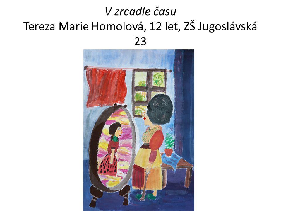 V zrcadle času Tereza Marie Homolová, 12 let, ZŠ Jugoslávská 23