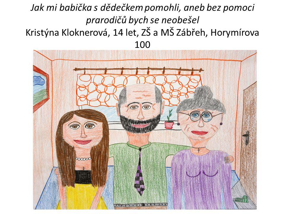 Jak mi babička s dědečkem pomohli, aneb bez pomoci prarodičů bych se neobešel Kristýna Kloknerová, 14 let, ZŠ a MŠ Zábřeh, Horymírova 100