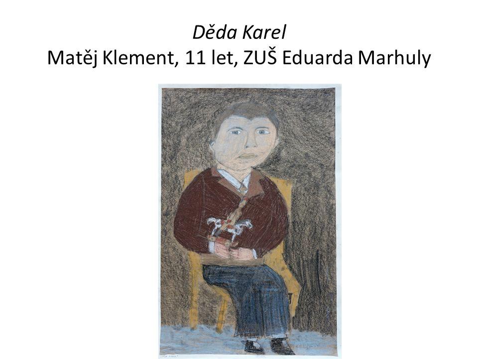 Děda Karel Matěj Klement, 11 let, ZUŠ Eduarda Marhuly